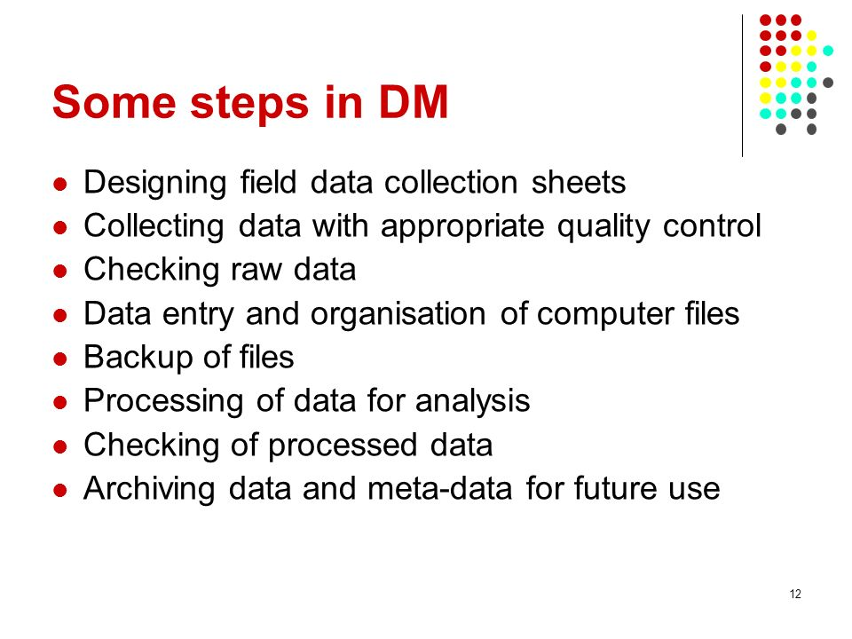 Some steps in DM Designing field data collection sheets