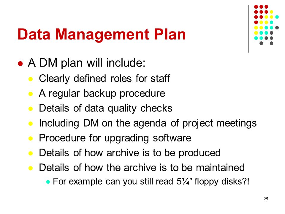 Data Management Plan A DM plan will include: