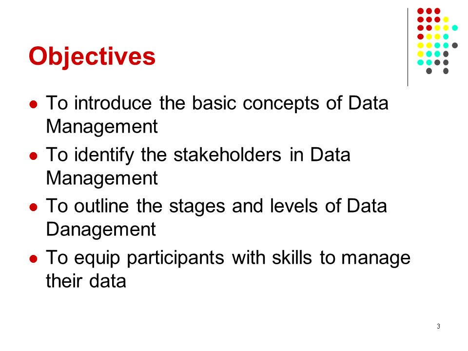 Objectives To introduce the basic concepts of Data Management