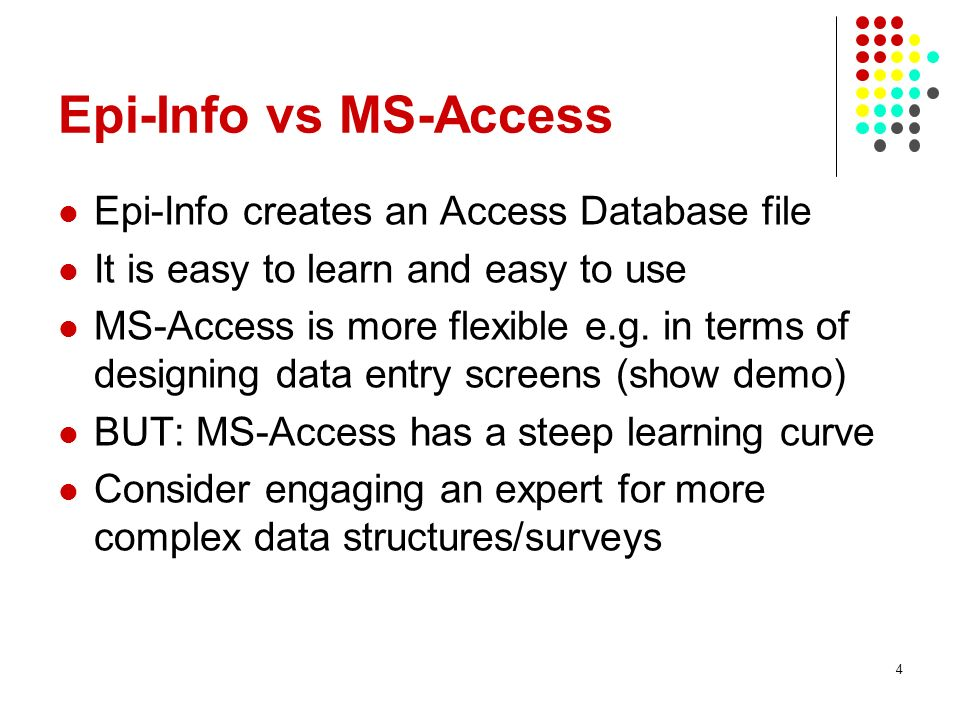 Epi-Info vs MS-Access Epi-Info creates an Access Database file