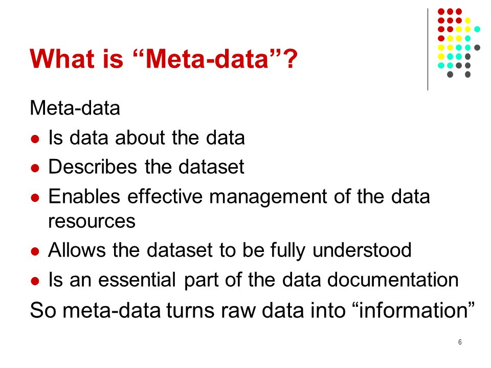 What is Meta-data So meta-data turns raw data into information
