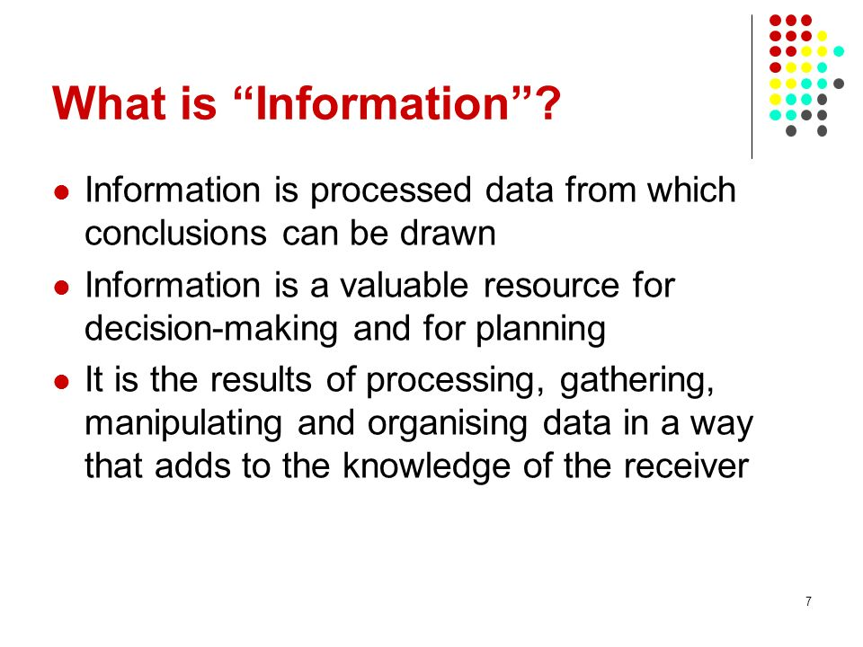 What is Information Information is processed data from which conclusions can be drawn.