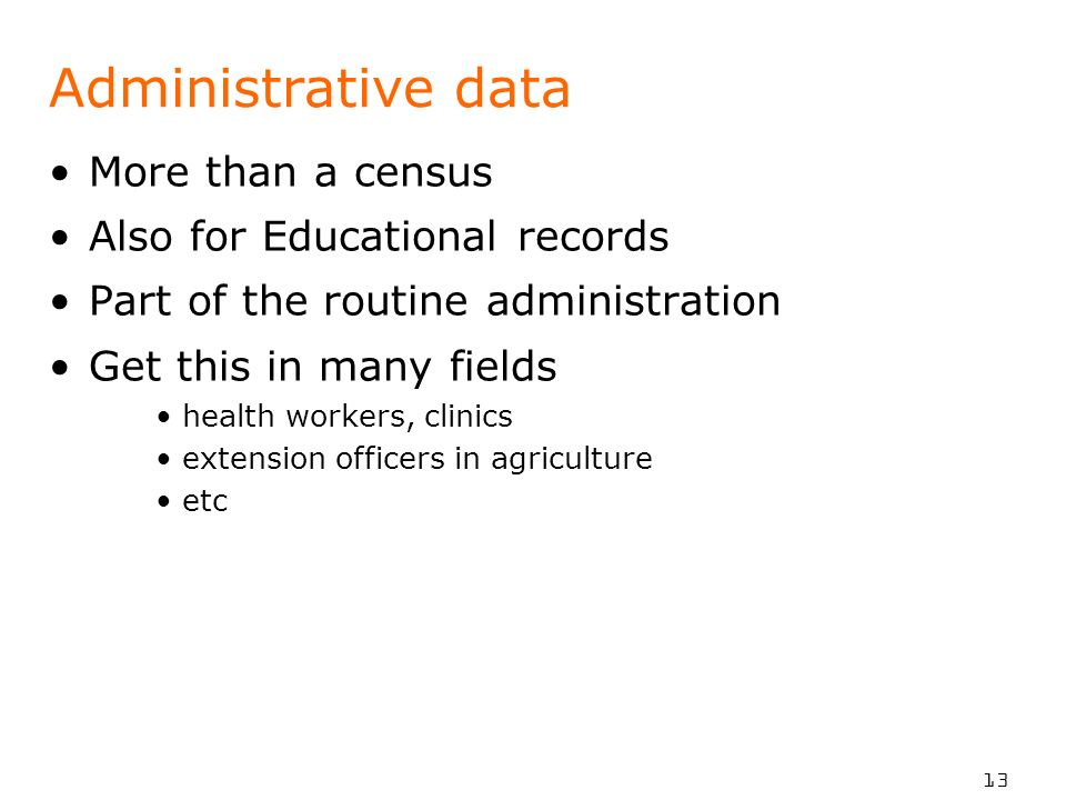 Administrative data More than a census Also for Educational records