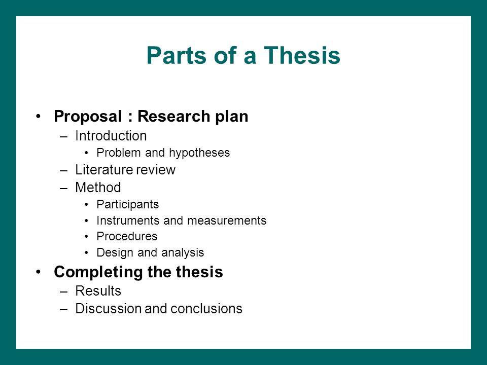 parts of a thesis proposal Analyze the components of a research paper developing a research proposal apa style literature review basic research designs parts of a research paper - the parts of a typical research paper are described in these two links and the sites also provide links for additional resources.