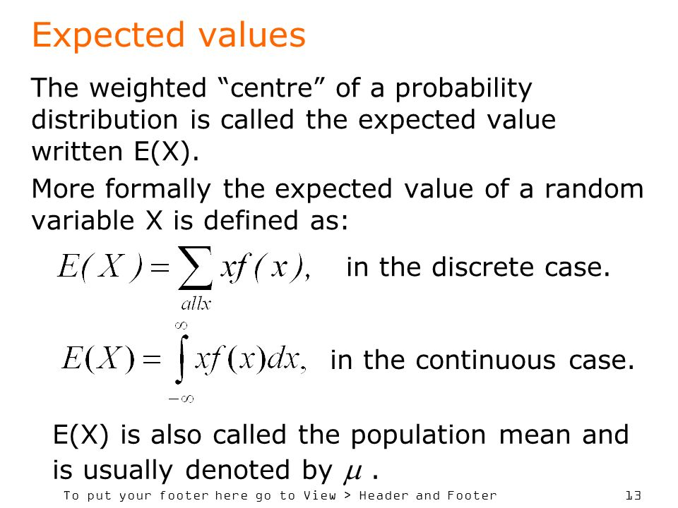 Expected values The weighted centre of a probability distribution is called the expected value written E(X).