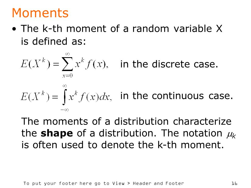 Moments The k-th moment of a random variable X is defined as: