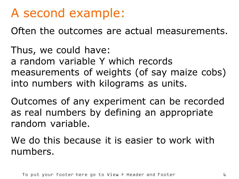 A second example: Often the outcomes are actual measurements.