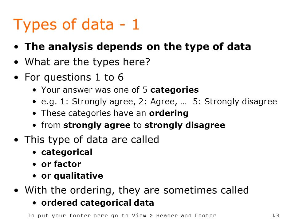 Types of data - 1 The analysis depends on the type of data