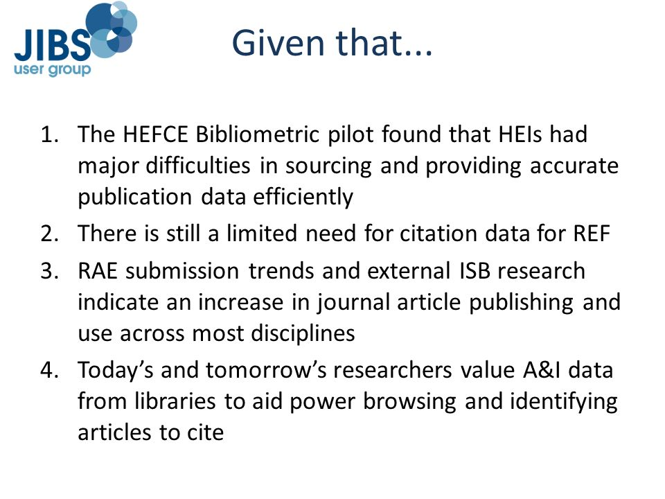 Given that... The HEFCE Bibliometric pilot found that HEIs had major difficulties in sourcing and providing accurate publication data efficiently.