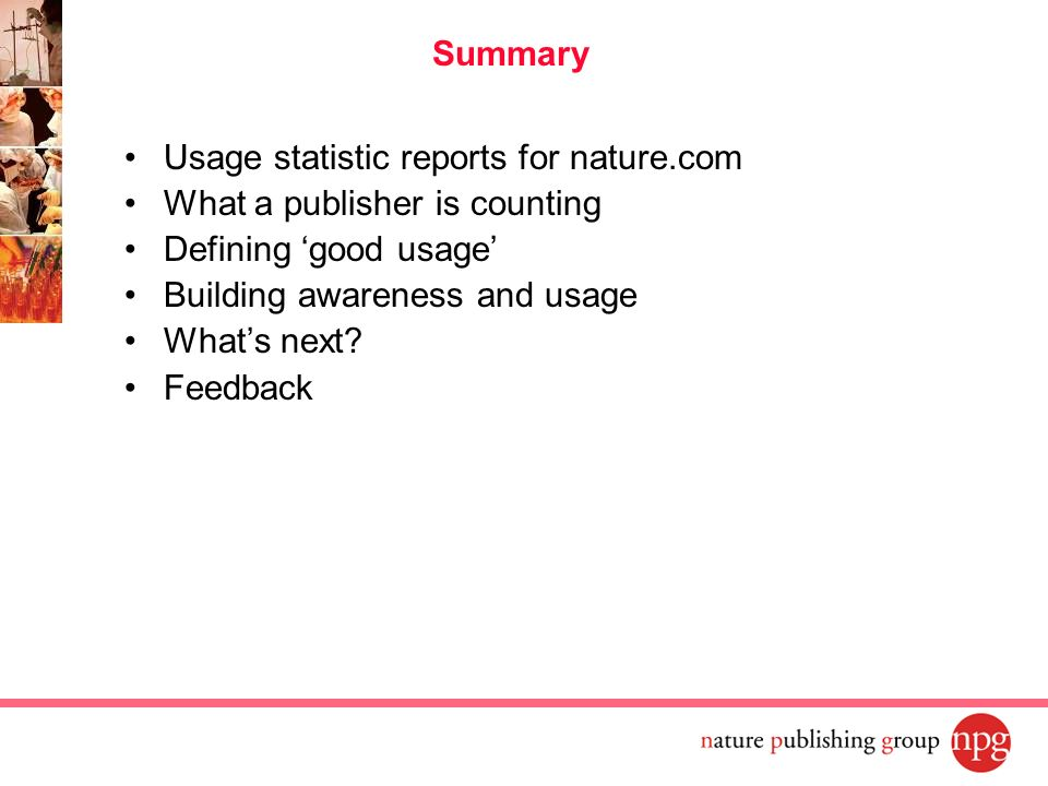 Summary Usage statistic reports for nature.com. What a publisher is counting. Defining 'good usage'