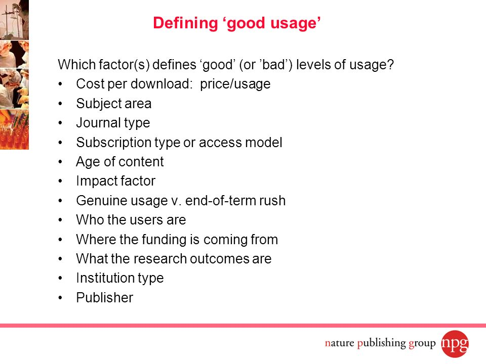 Defining 'good usage' Which factor(s) defines 'good' (or 'bad') levels of usage Cost per download: price/usage.