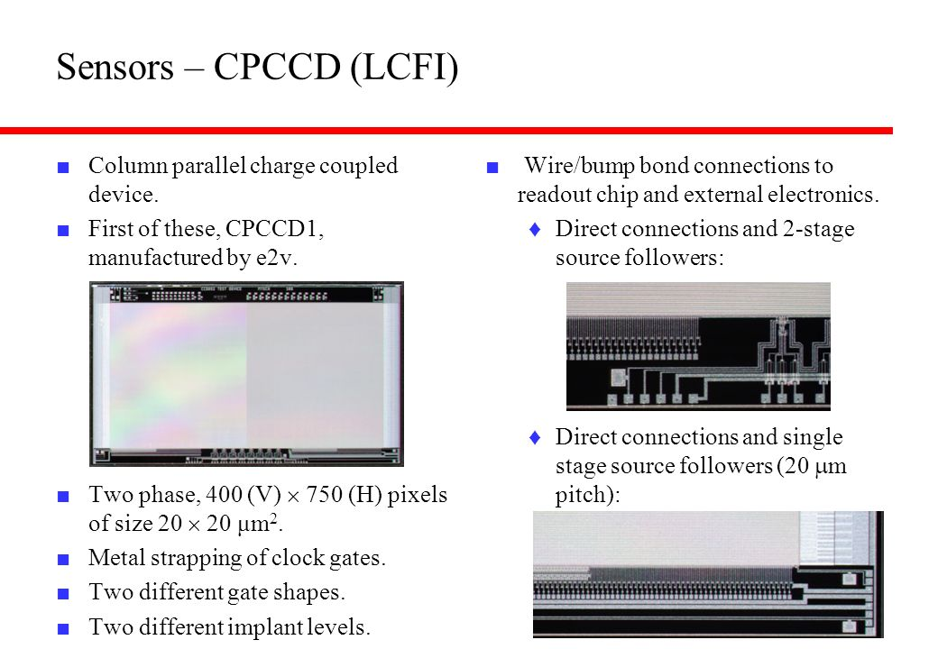 Sensors – CPCCD (LCFI) Column parallel charge coupled device.