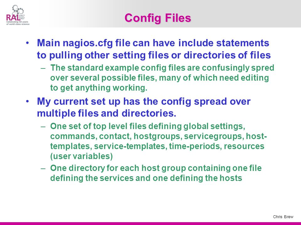 Config Files Main nagios.cfg file can have include statements to pulling other setting files or directories of files.