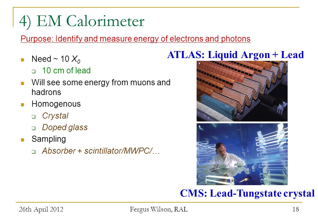 ATLAS: Liquid Argon + Lead CMS: Lead-Tungstate crystal