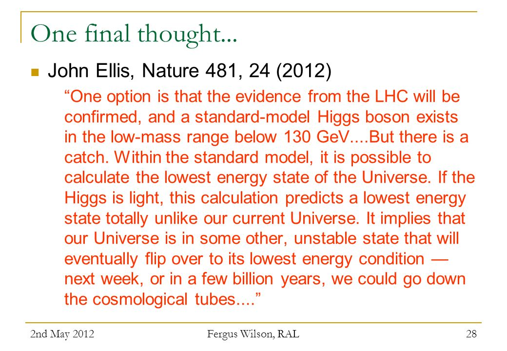 One final thought... John Ellis, Nature 481, 24 (2012)