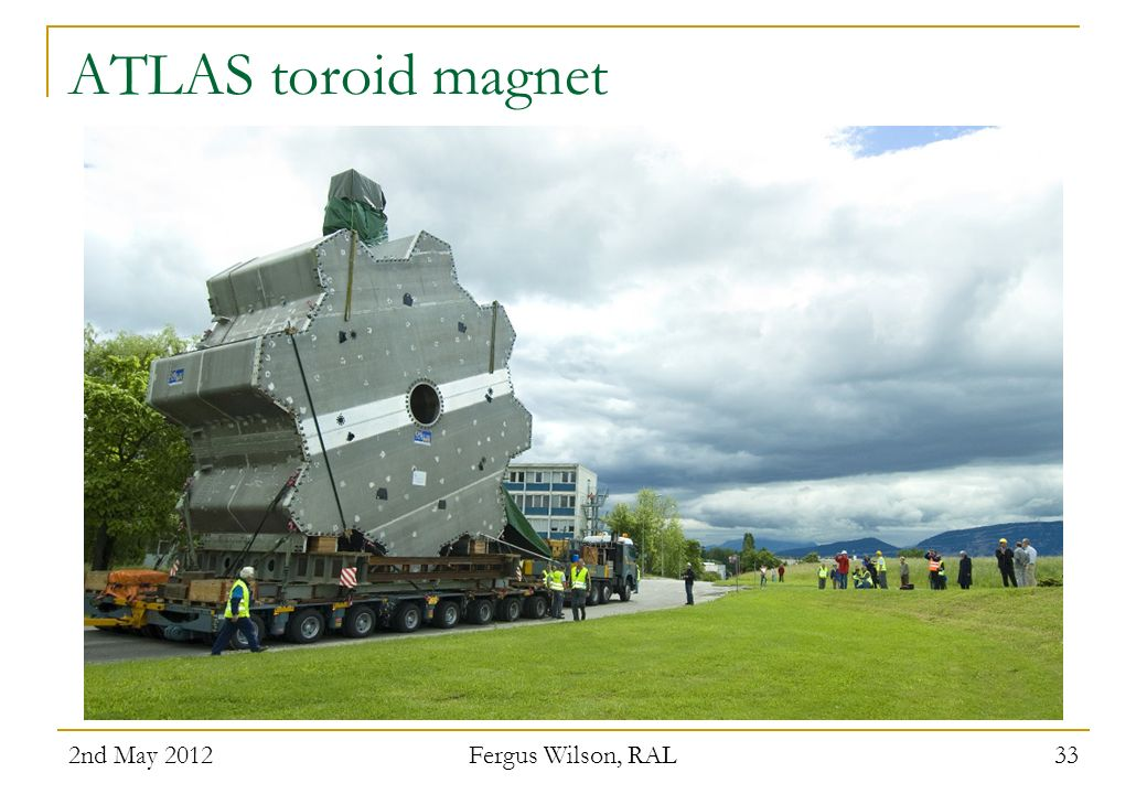 ATLAS toroid magnet 2nd May 2012 Fergus Wilson, RAL
