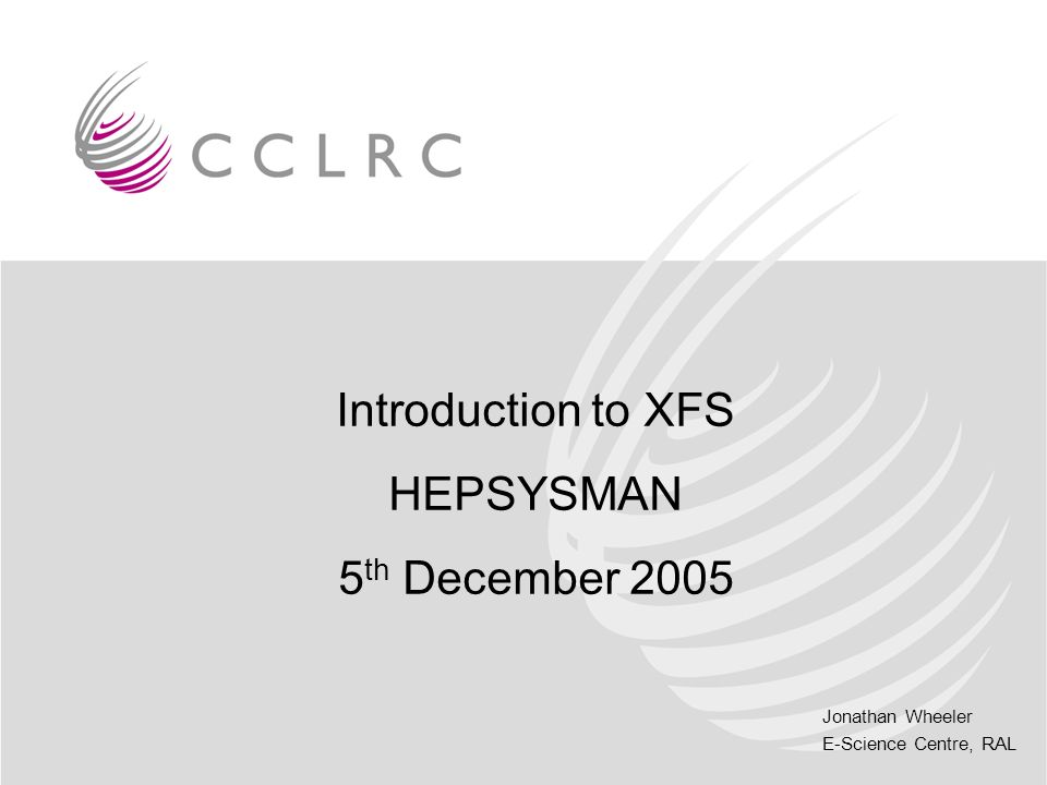 Introduction to XFS HEPSYSMAN 5th December 2005