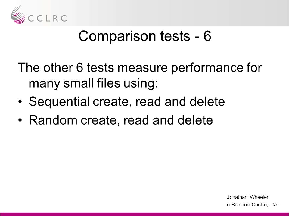 Comparison tests - 6 The other 6 tests measure performance for many small files using: Sequential create, read and delete.