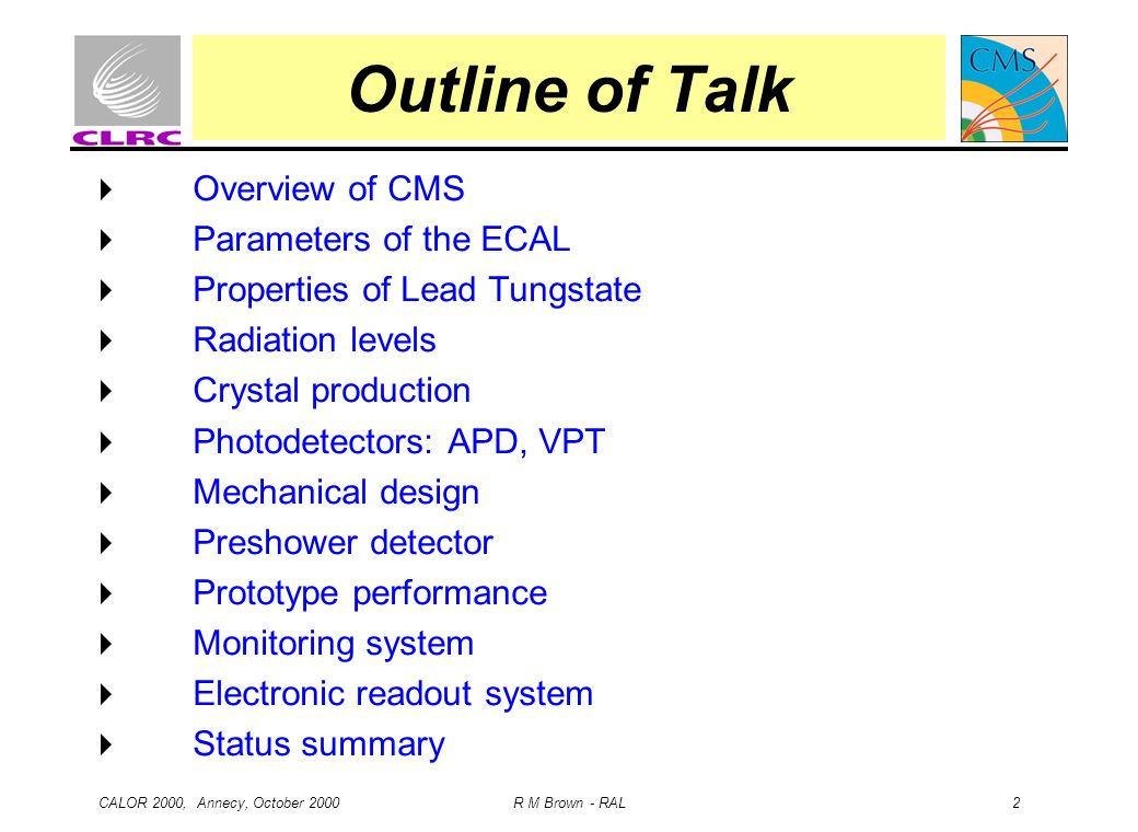 Outline of Talk Overview of CMS Parameters of the ECAL