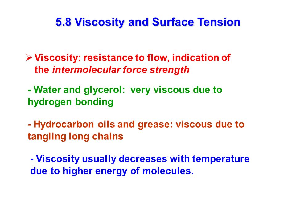 viscosities surface tension and liquid viscosity 102 properties of liquids  define viscosity, surface tension, and capillary rise  like those shown in figure 1, have higher viscosities we can measure.
