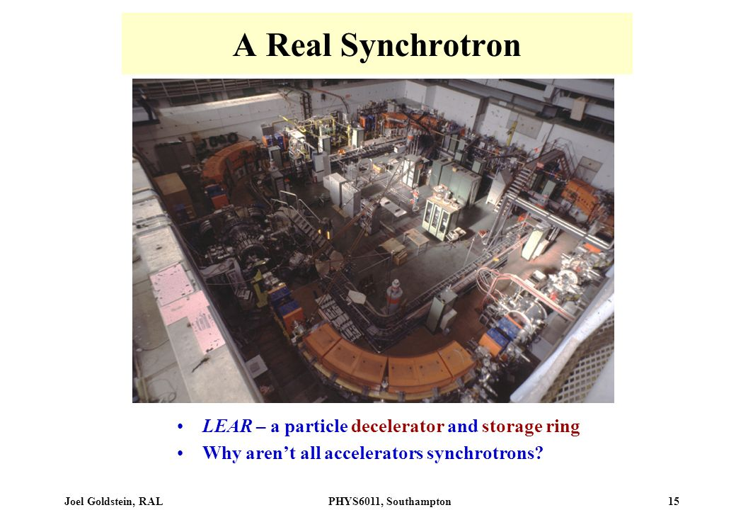 A Real Synchrotron LEAR – a particle decelerator and storage ring