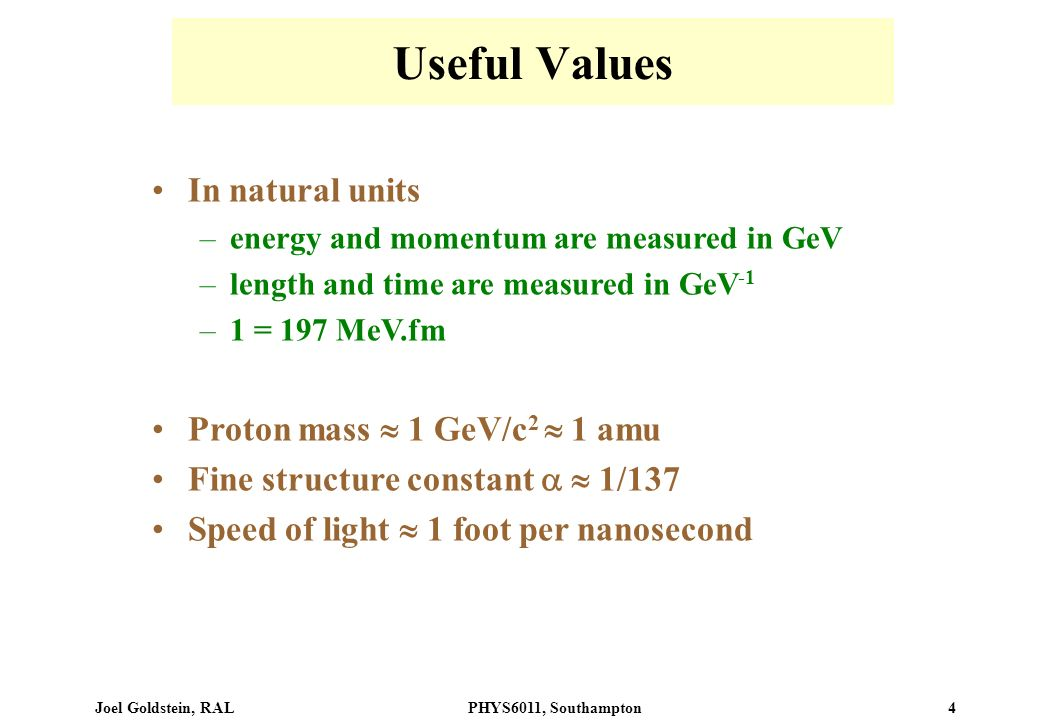 Useful Values In natural units Proton mass  1 GeV/c2  1 amu