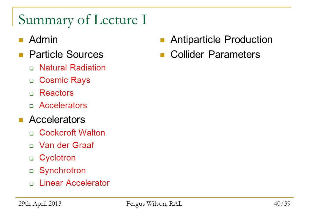 Summary of Lecture I Admin Particle Sources Antiparticle Production