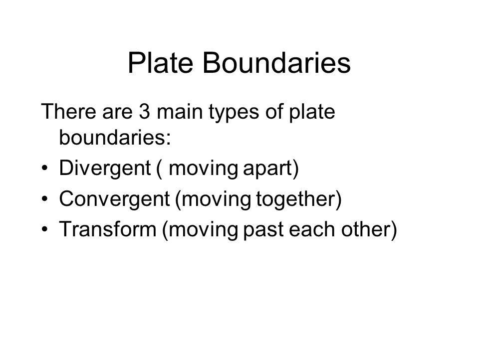 Plate Boundaries There are 3 main types of plate boundaries: