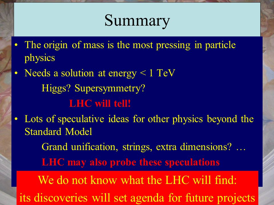Summary We do not know what the LHC will find: