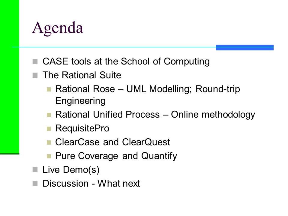 Agenda CASE tools at the School of Computing The Rational Suite
