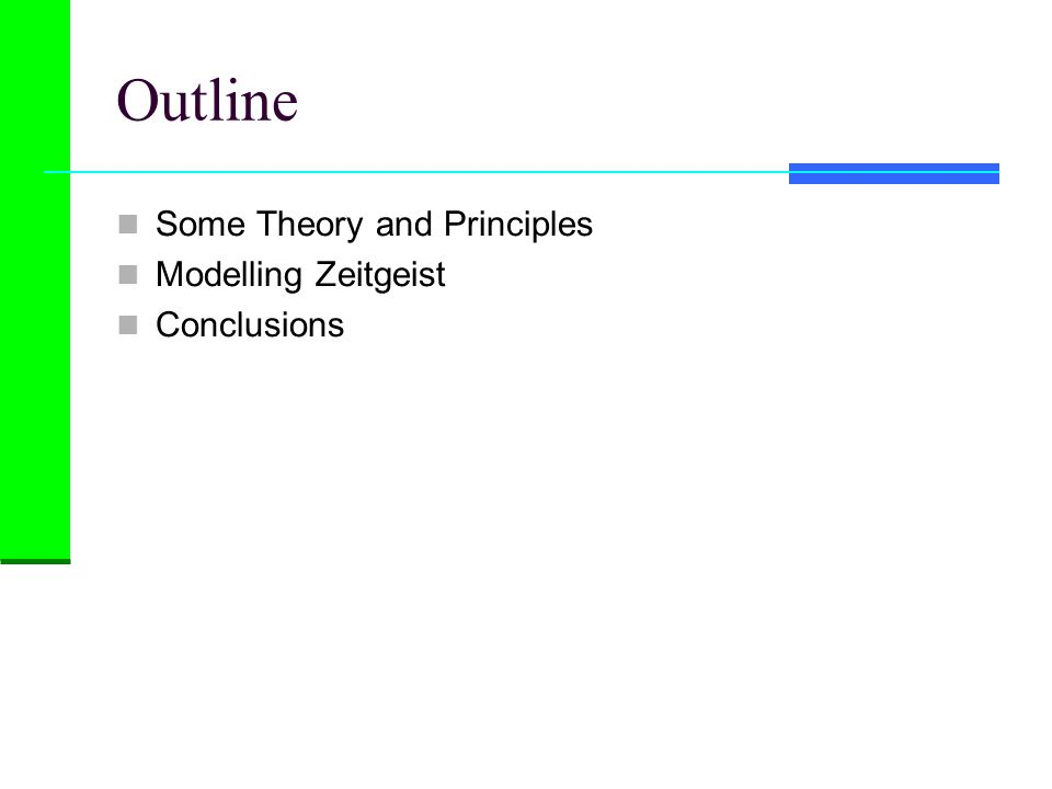 Outline Some Theory and Principles Modelling Zeitgeist Conclusions