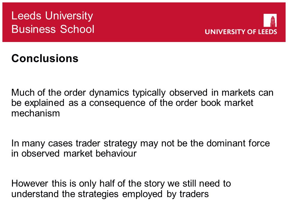 Conclusions Much of the order dynamics typically observed in markets can be explained as a consequence of the order book market mechanism.