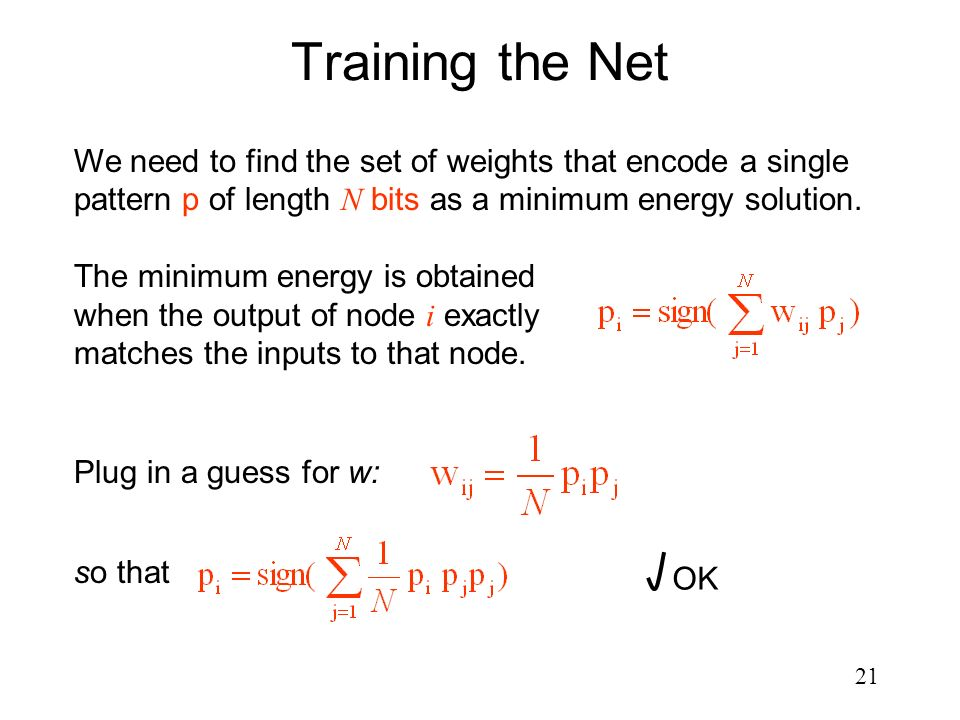 Training the Net We need to find the set of weights that encode a single pattern p of length N bits as a minimum energy solution.
