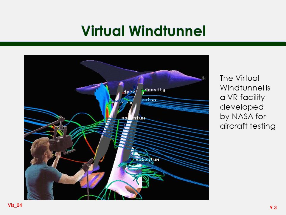 Virtual Windtunnel The Virtual Windtunnel is a VR facility developed