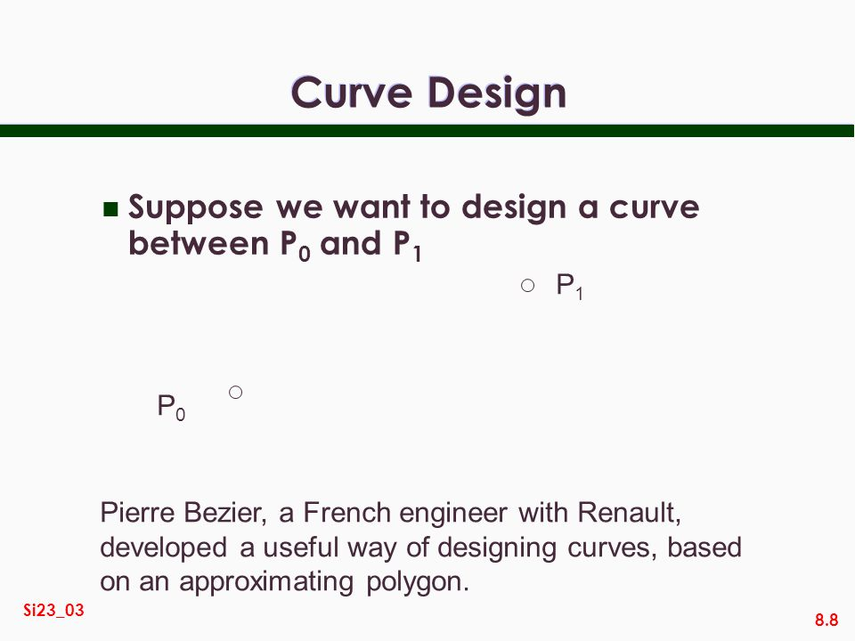 Curve Design Suppose we want to design a curve between P0 and P1 P1 P0