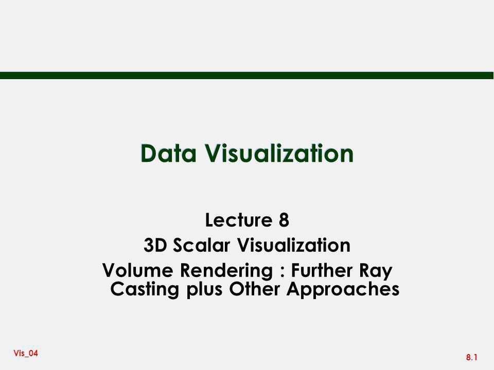 Data Visualization Lecture 8 3D Scalar Visualization