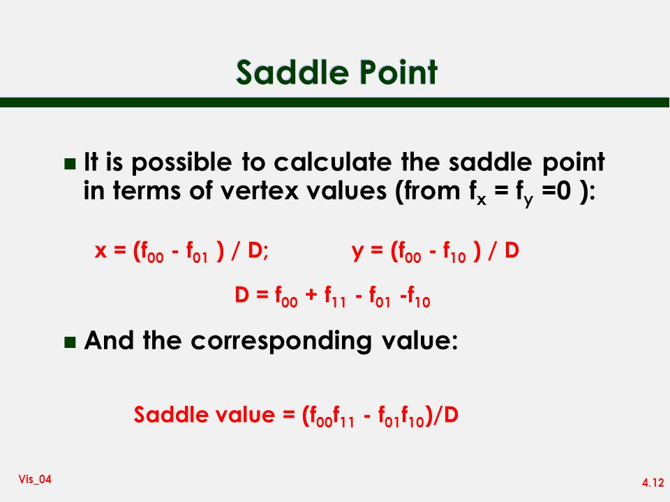 Saddle PointIt is possible to calculate the saddle point in terms of vertex values (from fx = fy =0 ):