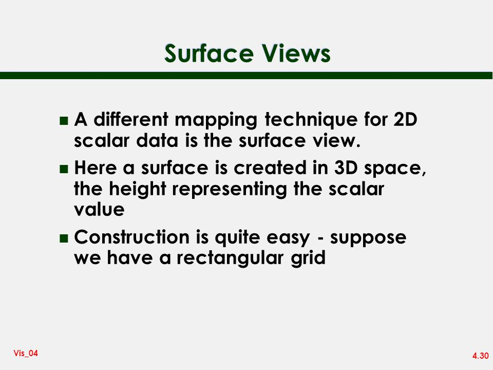 Surface ViewsA different mapping technique for 2D scalar data is the surface view.