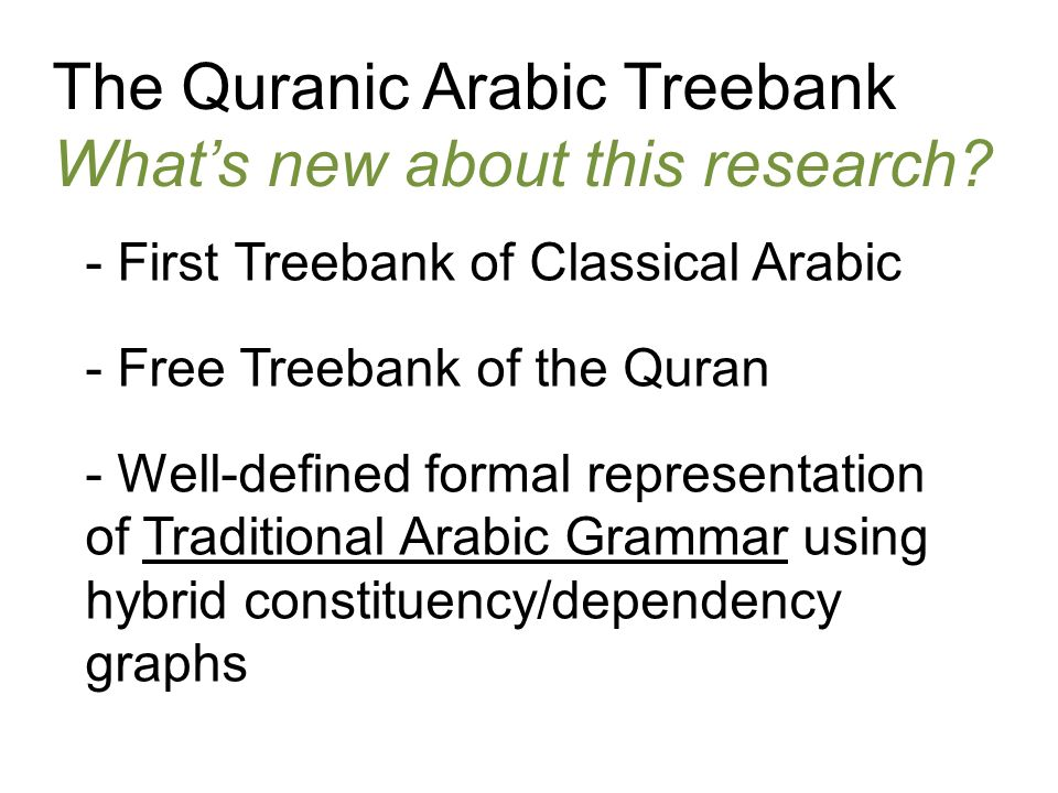 The Quranic Arabic Treebank What's new about this research