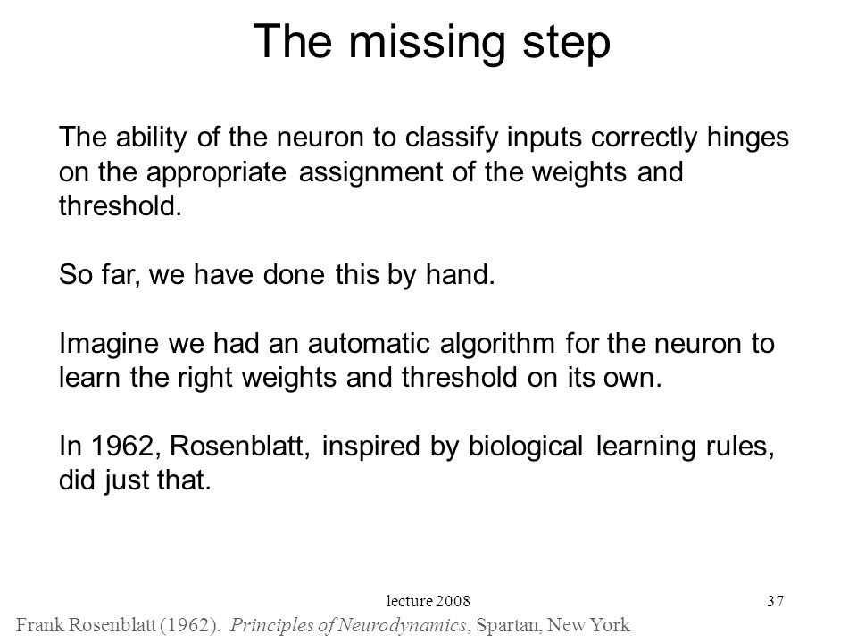 The missing step The ability of the neuron to classify inputs correctly hinges on the appropriate assignment of the weights and threshold.