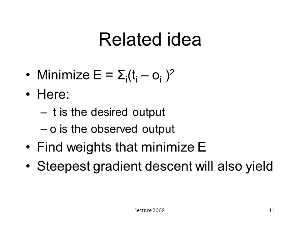 Related idea Minimize E = Σi(ti – oi )2 Here: