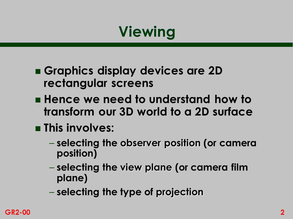Viewing Graphics display devices are 2D rectangular screens