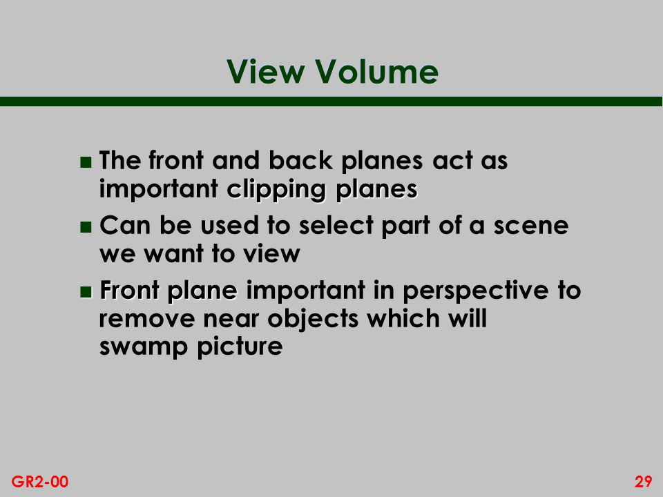 View Volume The front and back planes act as important clipping planes