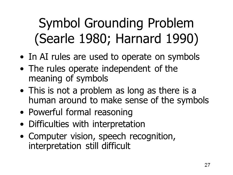 Symbol Grounding Problem (Searle 1980; Harnard 1990)