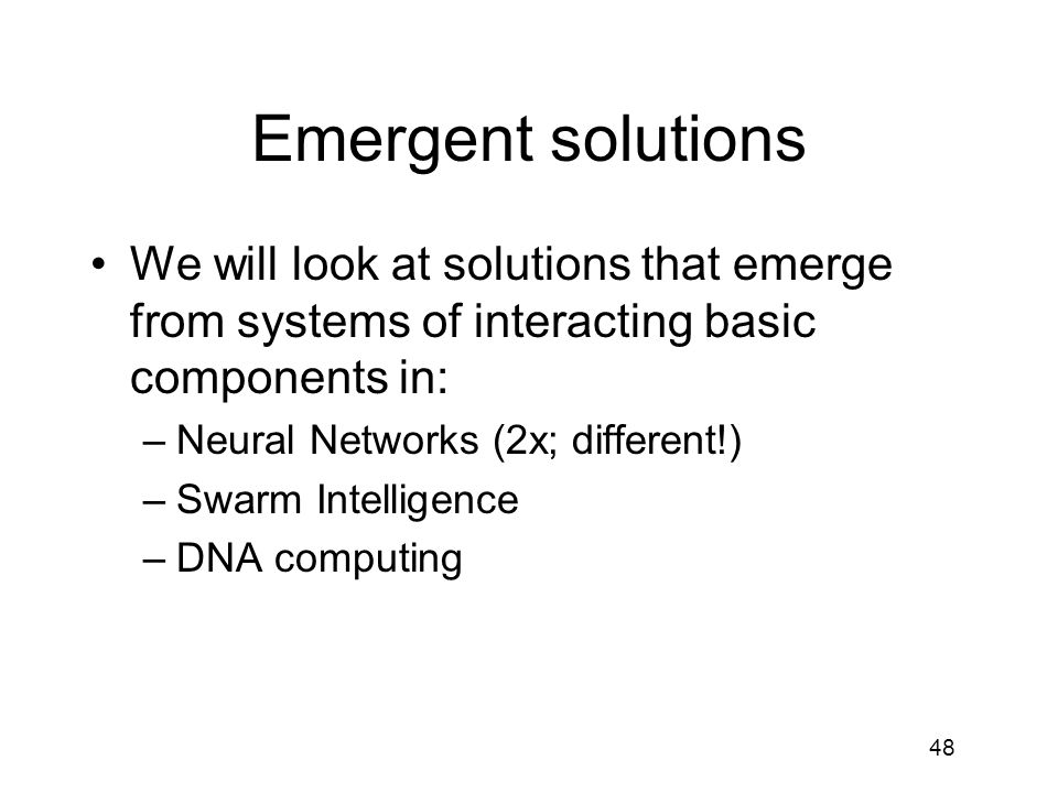 Emergent solutions We will look at solutions that emerge from systems of interacting basic components in: