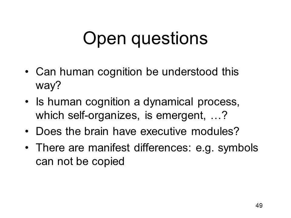 Open questions Can human cognition be understood this way