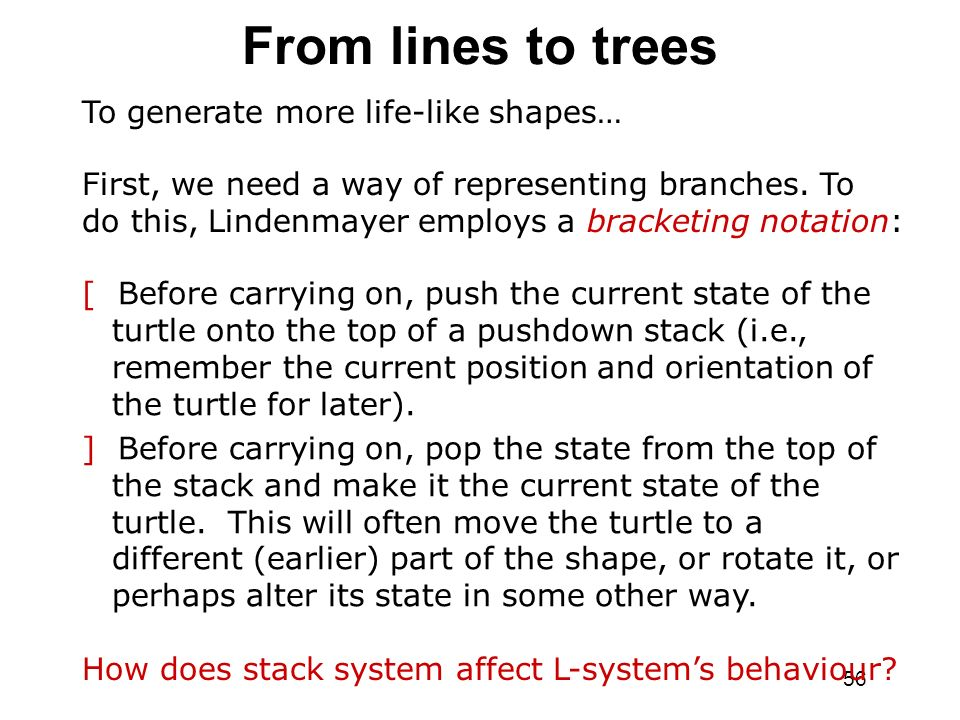 From lines to trees To generate more life-like shapes…