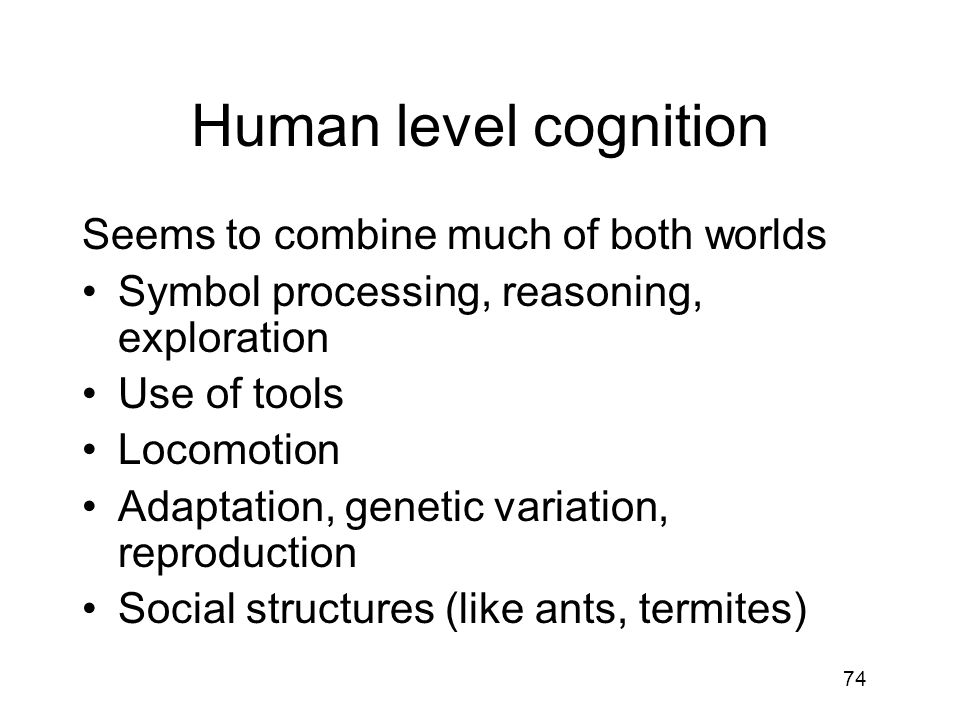 Human level cognition Seems to combine much of both worlds