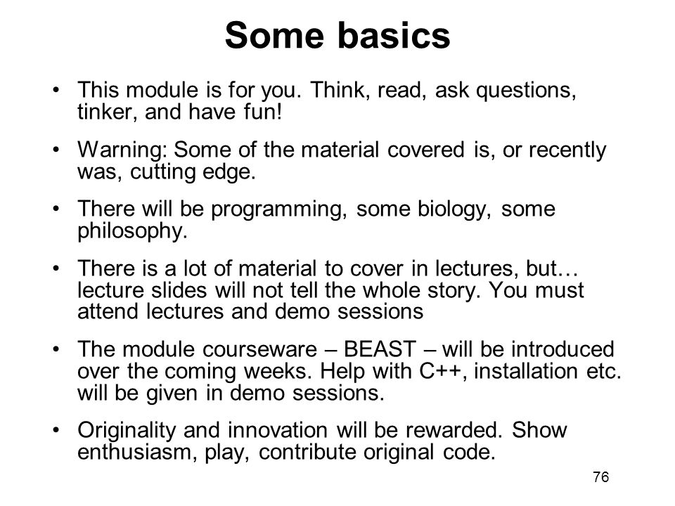 Some basics This module is for you. Think, read, ask questions, tinker, and have fun!