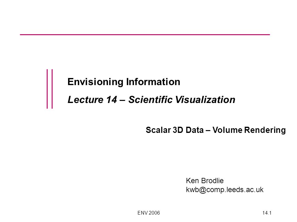 Envisioning Information Lecture 14 – Scientific Visualization
